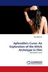 Aphrodite''s Curse: An Exploration of the Witch Archetype in Film
