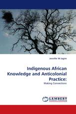 Indigenous African Knowledge and Anticolonial Practice: