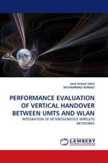 PERFORMANCE EVALUATION OF VERTICAL HANDOVER BETWEEN UMTS AND WLAN