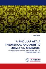 A SINGULAR ART: A THEORETICAL AND ARTISTIC SURVEY ON MINIATURE