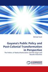 Guyana''s Public Policy and Post-Colonial Transformation in Perspective