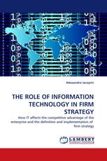 THE ROLE OF INFORMATION TECHNOLOGY IN FIRM STRATEGY
