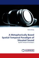 A Metaphorically Based Spatial-Temporal Paradigm of Situated Sound