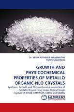GROWTH AND PHYSICOCHEMICAL PROPERTIES OF METALLO ORGANIC NLO CRYSTALS