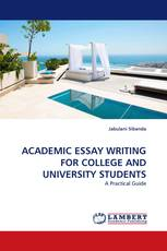 ACADEMIC ESSAY WRITING FOR COLLEGE AND UNIVERSITY STUDENTS