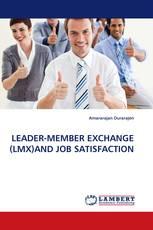 LEADER-MEMBER EXCHANGE (LMX)AND JOB SATISFACTION