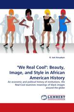 """""""We Real Cool"""": Beauty, Image, and Style in African American History"""