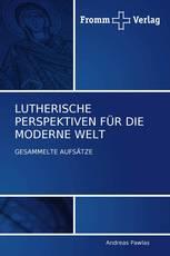 LUTHERISCHE PERSPEKTIVEN FÜR DIE  MODERNE WELT