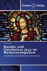 Wunder und Gleichnisse Jesu im Markusevangelium