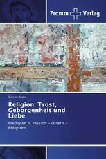 Religion: Trost, Geborgenheit und Liebe