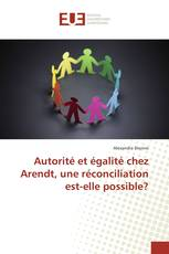 Autorité et égalité chez Arendt, une réconciliation est-elle possible?