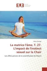La matrice l'âme. T. 27. L'impact de l'instinct sexuel sur la Chair