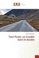Twin Peaks, un trouble dans le double