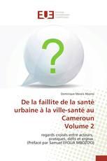 De la faillite de la santé urbaine à la ville-santé au Cameroun Volume 2