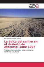 La épica del salitre en el desierto de Atacama: 1880-1967