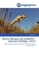 Bruno Marquis de la Bouffe - und sein Gefolge...Teil II