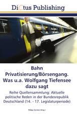 Bahn Privatisierung/Börsengang. Was u.a. Wolfgang Tiefensee dazu sagt