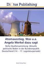 Atomausstieg. Was u.a. Angela Merkel dazu sagt