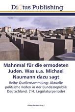Mahnmal für die ermodeten Juden. Was u.a. Michael Naumann dazu sagt