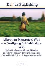 Migration Migranten. Was u.a. Wolfgang Schäuble dazu sagt