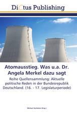 Atomausstieg. Was u.a. Dr. Angela Merkel dazu sagt