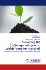 Sustaining the (dis)integrated systems: Which future for mankind?