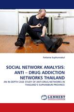 SOCIAL NETWORK ANALYSIS: ANTI – DRUG ADDICTION NETWORKS THAILAND