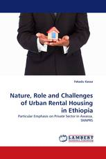 Nature, Role and Challenges of Urban Rental Housing in Ethiopia