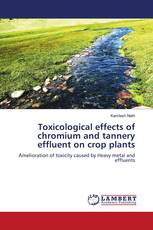 Toxicological effects of chromium and tannery effluent on crop plants
