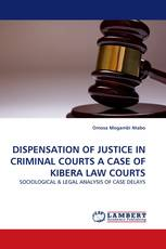 DISPENSATION OF JUSTICE IN CRIMINAL COURTS A CASE OF KIBERA LAW COURTS