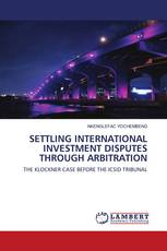 SETTLING INTERNATIONAL INVESTMENT DISPUTES THROUGH ARBITRATION