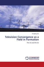 Television Convergence as a Field in Formation