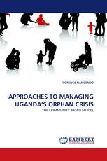 APPROACHES TO MANAGING UGANDA'S ORPHAN CRISIS