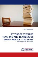 ATTITUDES TOWARDS TEACHING AND LEARNING OF SHONA NOVELS AT 'O' LEVEL