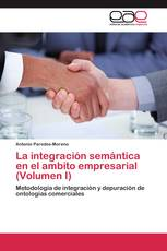 La integración semántica  en el ambito empresarial (Volumen I)
