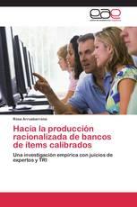Hacia la producción racionalizada de bancos de ítems calibrados