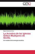 La Acústica de las Iglesias Gótico-Mudéjares de Sevilla.