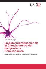 La Autorreproducción de la Ciencia dentro del campo de la Comunicación