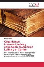 Organismos internacionales y educación en América Latina y el Caribe