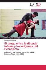 El tango entre la década infame y los orígenes del Peronismo.