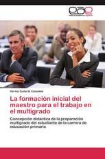 La formación inicial del maestro para el trabajo en el multigrado