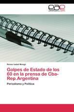 Golpes de Estado de los 60 en la prensa de Cba-Rep.Argentina