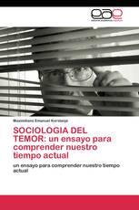 SOCIOLOGIA DEL TEMOR: un ensayo para comprender nuestro tiempo actual