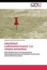 Identidad Latinoamericana: La utopía perpetua