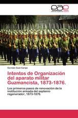 Intentos de Organización del aparato militar Guzmancista, 1873-1876
