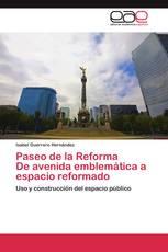 Paseo de la Reforma      De avenida emblemática a espacio reformado