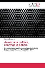 Armar a la política, rearmar la policía