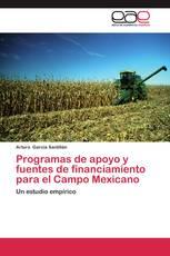 Programas de apoyo y fuentes de financiamiento para el Campo Mexicano