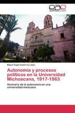 Autonomía y procesos políticos en la Universidad Michoacana, 1917-1963