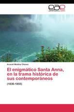 El enigmático Santa Anna, en la trama histórica  de sus contemporáneos